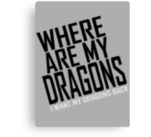 WHERE ARE MY DRAGONS - WHITE FONT Canvas Print