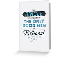 Forever single thanks to fictional characters Greeting Card