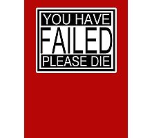 You have failed please die sign Photographic Print