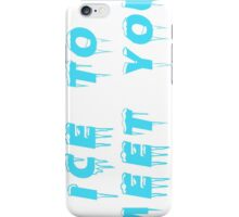 Ice to meeet you! iPhone Case/Skin