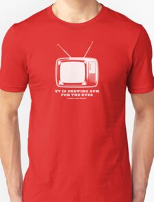 TV Is Chewing Gum For The Eyes Architecture t shirt Unisex T-Shirt