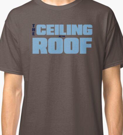 The Ceiling is the Roof - Carolina Blue Grey - Jordan Classic T-Shirt