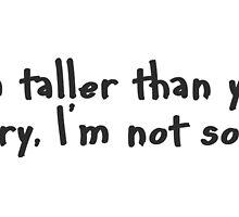 Taller than you. by caddystar