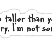 Taller than you. Sticker