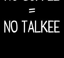 NO COFFEE = NO TALKEE by Bettina Regina Jocson