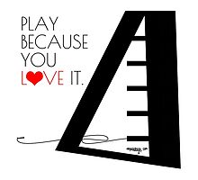 PLAY BECAUSE YOU <3 IT. by MONIXXDESIGN