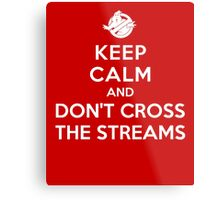 Keep Calm and Don't Cross the Streams Metal Print