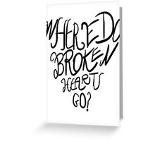 Where Do Broken Hearts Go? (Black) Greeting Card