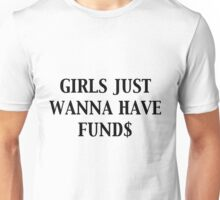 GIRLS JUST WANNA HAVE FUND$ Unisex T-Shirt
