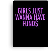 GIRLS JUST WANNA HAVE FUND$ BEYONCE Canvas Print