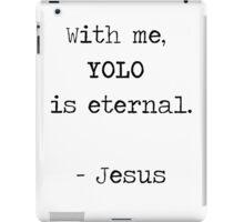 With me, YOLO is eternal iPad Case/Skin