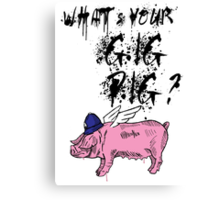 What's Your Gig Pig? Canvas Print