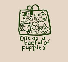 Cute as a bagful of puppies Unisex T-Shirt