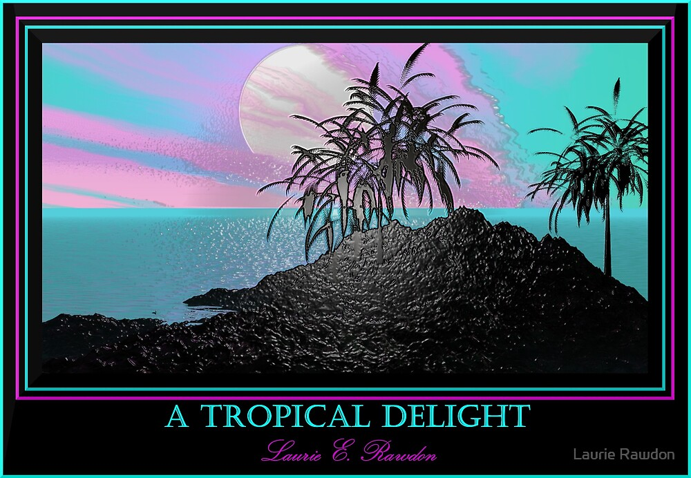 Tropical Delight by Laurie Rawdon