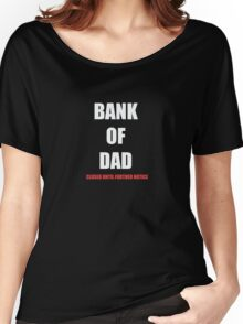 BANK OF DAD CLOSED UNTIL FURTHER NOTICE Women's Relaxed Fit T-Shirt
