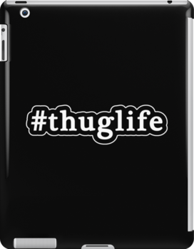 Thug Life - Hashtag - Black & White by graphix