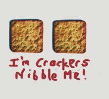 I'm crackers- nibble me by Steve