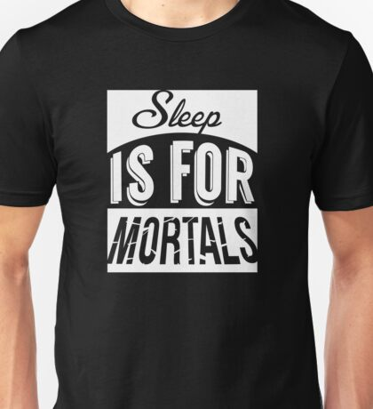 Sleep Is For Mortals Unisex T-Shirt