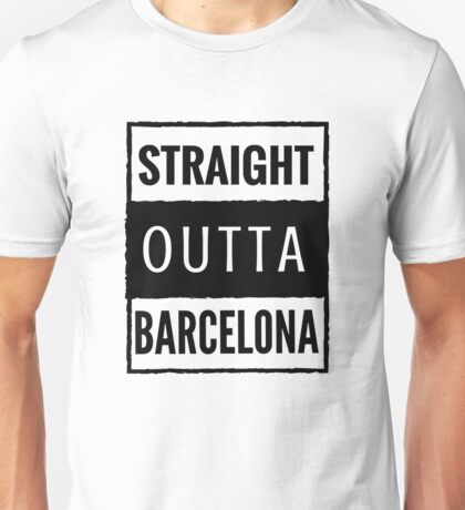 straight outta barcelona Unisex T-Shirt