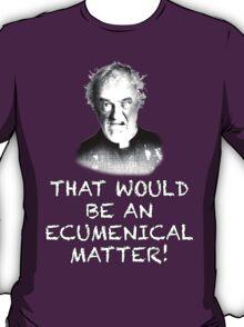 FATHER JACK HACKETT - ECUMENICAL MATTER T-Shirt