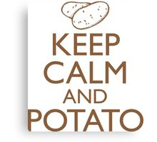 Keep Calm and Potato Canvas Print