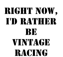 Right Now, I'd Rather Be Vintage Racing - Black Text by cmmei