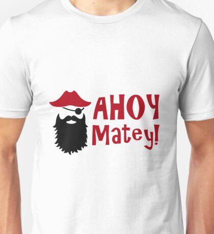 Ahoy Matey - Pirate - Pirate Eyepatch - Pirate Hat  Unisex T-Shirt
