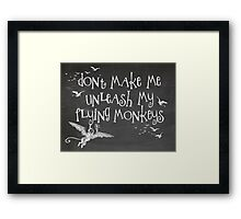 Wizard of Oz Inspired - Don't Make Me Release My Flying Monkeys - Chalkboard Art - Parody Framed Print