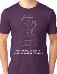 World is not a Wish Granting Factory - dark Unisex T-Shirt