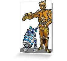 R2-Dalek2 & Cyber3PO Greeting Card
