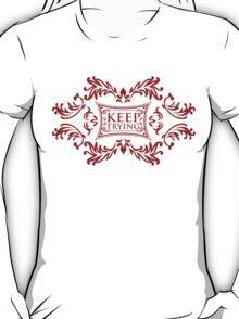 keep trying T-Shirt