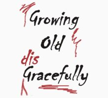 GROWING OLD DISGRACEFULLY-W by PhotogeniquE IPA