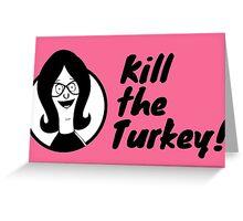 Kill The Turkey! Greeting Card