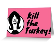 Kill The Turkey! Greeting Card