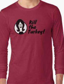 Kill The Turkey! Long Sleeve T-Shirt