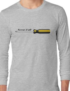 Screw it All Long Sleeve T-Shirt