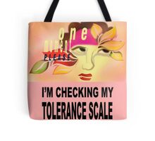 One moment please while I check my tolerance scale Tote Bag