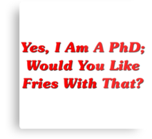 Yes, I Am A PhD Would You Like Fries With That? Metal Print