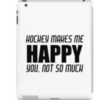 HOCKEY MAKES ME HAPPY iPad Case/Skin