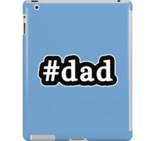 Dad - Hashtag - Black & White iPad Case/Skin