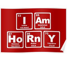 I Am Horny - Periodic Table Poster