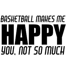 BASKETBALL MAKES ME HAPPY by Divertions
