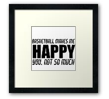 BASKETBALL MAKES ME HAPPY Framed Print