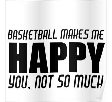 BASKETBALL MAKES ME HAPPY Poster