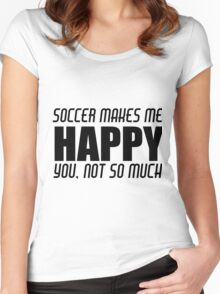 SOCCER MAKES ME HAPPY Women's Fitted Scoop T-Shirt