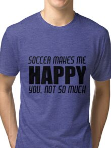SOCCER MAKES ME HAPPY Tri-blend T-Shirt