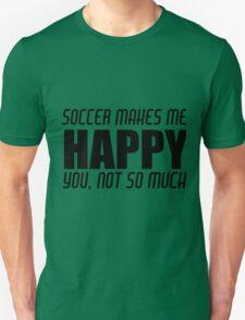 SOCCER MAKES ME HAPPY Unisex T-Shirt