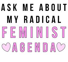 Ask Me About My Radical Feminist Agenda by bambibones