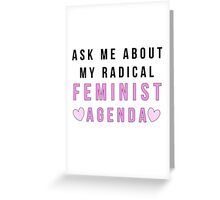 Ask Me About My Radical Feminist Agenda Greeting Card
