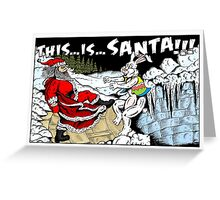 THIS ... IS ... SANTA!!! Greeting Card